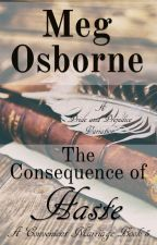 The Consequence of Haste by megosbornewrites
