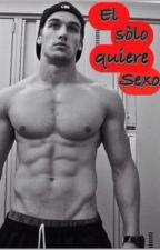 El solo quiere sexo by Mia_obr
