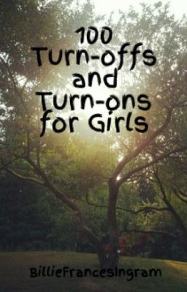 100 Turn-offs and Turn-ons for Girls by BillieFrancesIngram