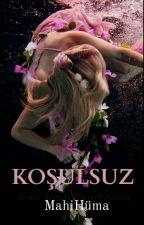 KOŞULSUZ  by MahiHuma