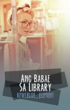 Ang Babae Sa Library (Romance/Humor) (COMPLETED with Missing Part) by JoshArgonza