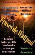 Frases De Wattpad by torreztorrezlucia
