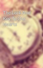 The Lock And Key To Our Hearts by Brokenhearts896
