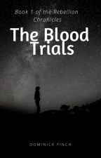 The Rebellion Chronicles Book 1: The Blood Trials by manlyson