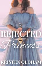 Rejected Princess by kristentaylor16