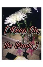 [ Keep On, Be Brave ] by GodRedeemed