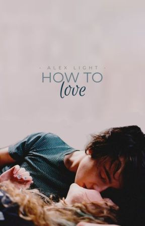 How to Love by alexlightstories