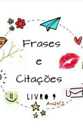 Frases e Citações-Livro 9 by Aria243
