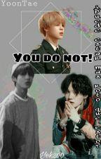 You do not! ••YoonTae•• by Yek200