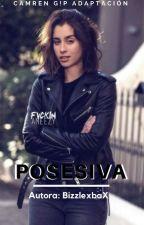 Posesiva (Adaptación Camren-G!P) by Future_transman