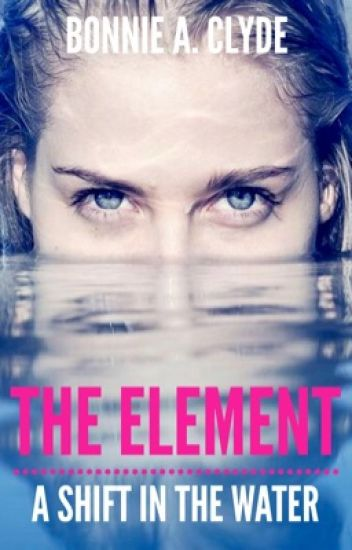 Everly's Element (Completed) - 🅑🅞🅝 - Wattpad