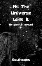 As The Universe Wills It (Soulmate AU) by SerinaTheNerd