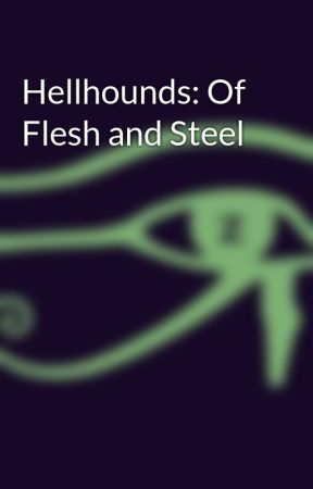 Hellhounds: Of Flesh and Steel by ChoujuX