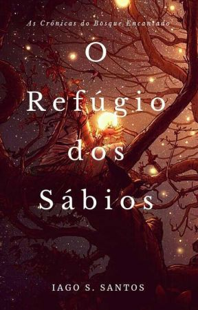 As Crônicas do Bosque Encantado: O Refúgio dos Sábios  by SKYWALKER1803