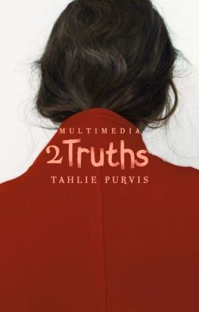 Two Truths [Multimedia Story] by TahliePurvis