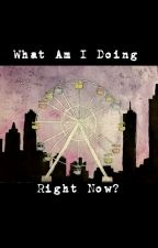 What Am I Doing Right Now? by Craving-Eloquence