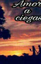 Amor A Ciegas!? by Noemi-Galan
