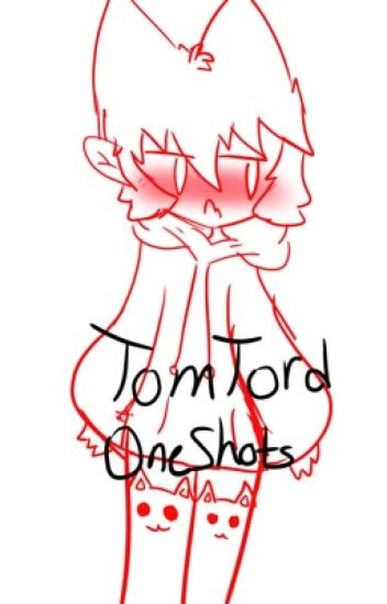 TomTord oneshots (1 | Completed ✔️ )