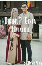 Dirimu? Cinta Halalku by DaniaNia5
