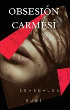 Obsesión Carmesí [Editando]  by xsmxrubi