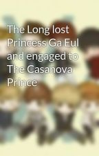 The Long lost Princess Ga Eul and engaged to The Casanova Prince by Daniellexo365