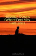 Hillsong - Oceans (Where Feet May Fail) Lyrics by Its_My_Life_Forever_