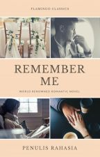 REMEMBER ME by penulisrahasia