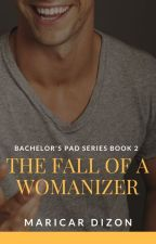 Bachelor's Pad series book 2: THE FALL OF A WOMANIZER by maricardizonwrites