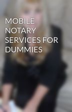 MOBILE NOTARY SERVICES FOR DUMMIES by mymobilenotaryla