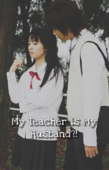 My Teacher is my Husband?!  (COMPLETED)