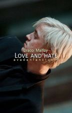 Love and hate ➳ Draco Malfoy by avadanfancrucio
