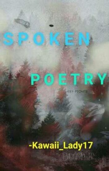 Spoken Poetry/Word - LuminiAxlly - Wattpad