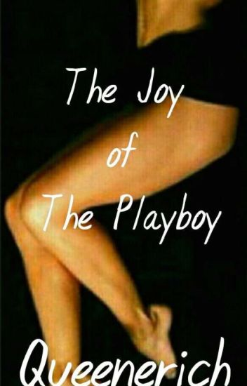 The Joy of The Playboy (#wattys2018) (COMPLETED)