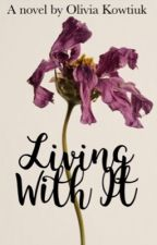 Living With It by OliviaKow