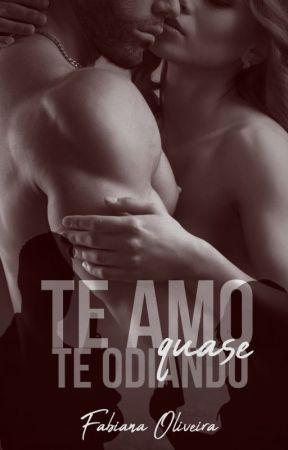Te Amo QUASE Te Odiando (Completa até 15.08) by FabianaOliveira54397