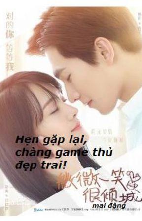 Hẹn gặp lại chàng game thủ đẹp trai! by Maidang123