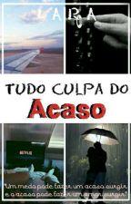 Tudo Culpa do Acaso by Dark_Panda900