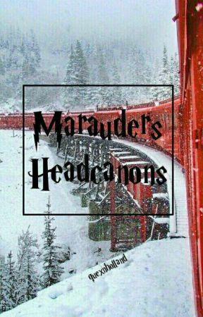 Marauders Headcanons by quexnholland