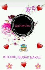 Isteriku Budak Nakal ! by Pinkydina