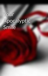 Your Apocalyptic Smile by TheShadowThief