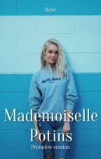 Mademoiselle Potins [PREMIÈRE VERSION - Terminée] by -Roze-