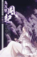 Phong khởi cửu vạn lý - Khải Tát Nguyệt by Kurein