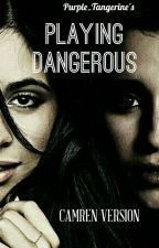 PLAYING DANGEROUS (camren version G!P) by DontYouFallAsleepXXX