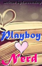 Playboy♥Nerd [Short Story Completed] by wannabeangel