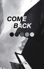 Come Back// c.h by beengone-