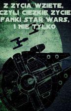Z życia wzięte, czyli ciężkie życie fanki Star Wars, I Nie Tylko by Rivia_Jestem
