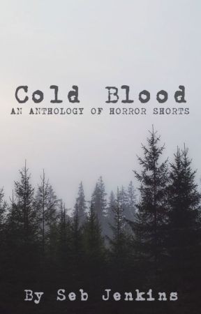 Cold Blood- An Anthology of Horror Shorts by SebJenkins