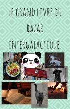 Le grand livre du bazar intergalactique by Team_Chocolat