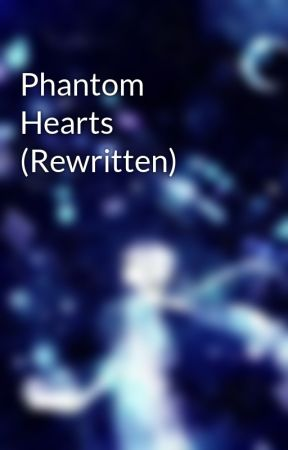 Phantom Hearts (Rewritten) by kiwistories