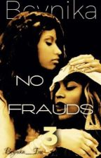 No Frauds 3 by Nicyonce